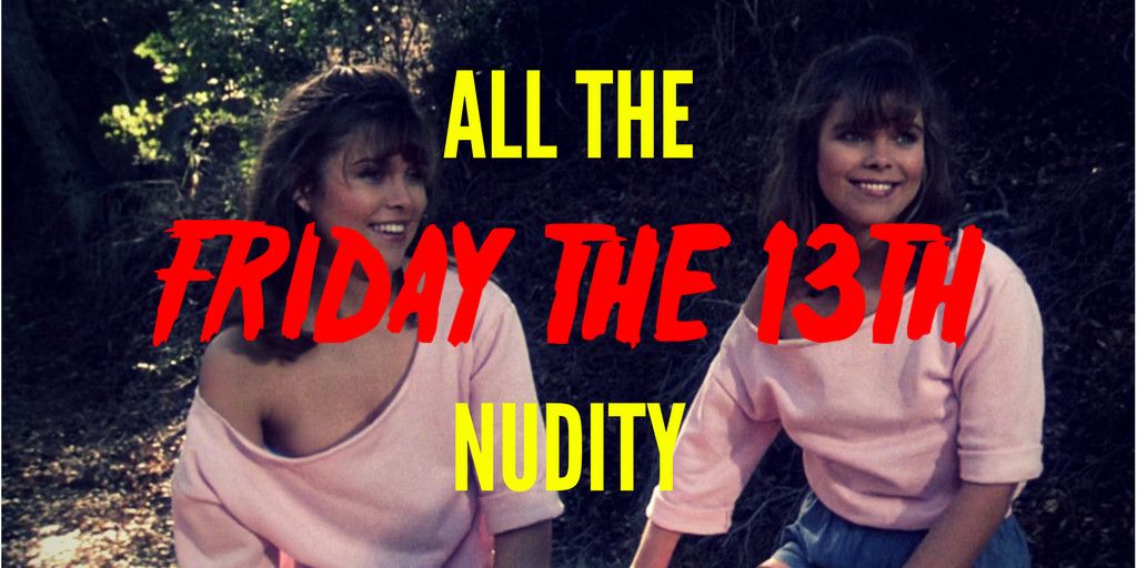 ALL THE FRIDAY THE 13TH NUDITY